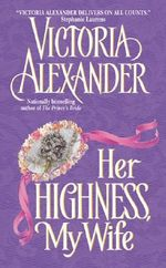 Her Highness, My Wife : Effington Family Series : Book 5 - Victoria Alexander