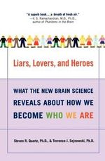 Liars, Lovers, and Heroes : What the New Brain Science Reveals about How We Become Who We Are - Steven R. Quartz