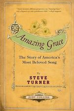 Amazing Grace : The Story of America's Most Beloved Song - Steve Turner