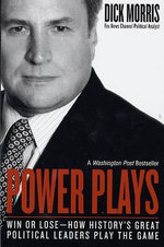 Power Plays : Win or Lose--How History's Great Political Leaders Play the Game - Dick Morris