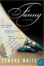 Fanny : A Fiction - Edmund White