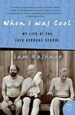 When I Was Cool : My Life at the Jack Kerouac School - Sam Kashner