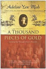 A Thousand Pieces of Gold : Growing Up Through China's Proverbs - Adeline Yen Mah