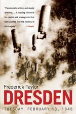 Dresden : Tuesday, February 13, 1945 - Frederick Taylor
