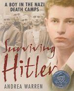 Surviving Hitler : A Boy in the Nazi Death Camps - Andrea Warren