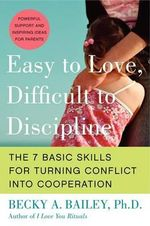 Easy to Love, Difficult to Discipline : The 7 Basic Skills for Turning Conflict Into Cooperation - Becky A. Bailey