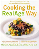 Cooking the Realage Way : Turn Back Your Biological Clock with More Than 80 Delicious and Easy Recipes - Michael F Roizen, M.D.