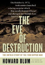 Eve of Destruction : The Untold Story of the Yom Kippur War - Howard Blum