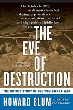 The Eve of Destruction : The Untold Story of the Yom Kippur War - Howard Blum