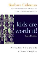 Kids are Worth It! : Giving Your Child the Gift of Inner Discipline - Barbara Coloroso