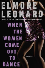 When the Women Come Out to Dance : Stories - Elmore Leonard