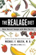 The Realage Diet : Make Yourself Younger with What You Eat - Michael F. Roizen