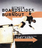 Between Boardslides and Burnout : My Notes from the Road - Tony Hawk