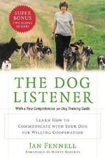The Dog Listener : Learn How to Communicate with Your Dog for Willing Cooperation - Jan Fennell