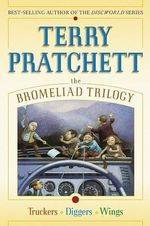 The Bromeliad Trilogy : Truckers/Diggers/Wings - Terry Pratchett