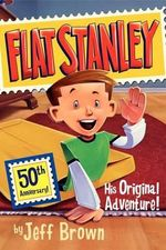 Flat Stanley : His Original Adventure! : Flat Stanley Series : Book 1 - Jeff Brown