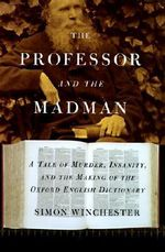 The Professor and the Madman : A Tale of Murder, Insanity, and the Making of the Oxford English Dictionary - Simon Winchester