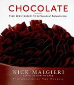Chocolate : From Simple Cookies to Extravagant Showstoppers - Nick Malgieri