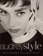 Audrey Style : The Subtle Art of Elegance - Pamela Clark Keogh
