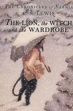 The Lion, the Witch and the Wardrobe : The Chronicles of Narnia Series : Book 1 - C S Lewis