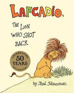 The Uncle Shelby's Story of Lafcadio, the Lion Who Shot Back : The Lion Who Shot Back - Shel Silverstein