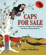 Caps for Sale : A Tale of a Peddler, Some Monkeys and Their Monkey Businesss - Esphyr Slobodkina