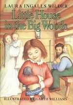 Little House in the Big Woods : Little House (Original Series Hardcover) - Laura Ingalls Wilder