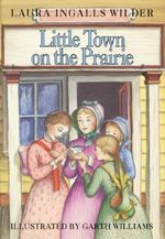 Little Town on the Prairie : Little House - Laura Ingalls Wilder