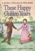These Happy Golden Years : Little House - Laura Ingalls Wilder