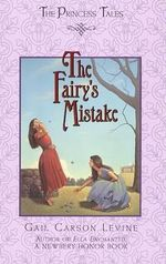 The Fairy's Mistake : Princess Tales - Gail Carson Levine