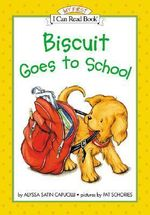 Biscuit Goes to School : My First I Can Read - Level Pre1 (Hardback) - Alyssa Satin Capucilli