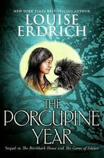 The Porcupine Year : A Hannah Ives Mystery - Louise Erdrich