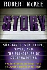 Story : Substance, Structure, Style, and the Principles of Screenwriting :  Substance, Structure, Style, and the Principles of Screenwriting - Robert McKee