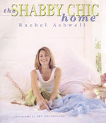 The Shabby Chic Home - Rachel Ashwell