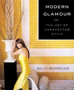 Modern Glamour : The Art of Unexpected Style - Kelly Wearstler