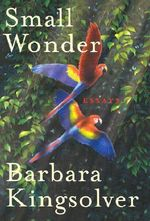 Small Wonder : Essays - Barbara Kingsolver