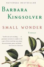 Small Wonder : Essays - Barbara Kingsolver