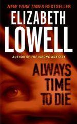 Always Time to Die - Elizabeth Lowell