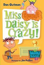 Miss Daisy is Crazy! : Miss Daisy Is Crazy! - Dan Gutman