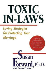 Toxic in Laws : Loving Strategies for Protecting Your Marriage - Susan Forward