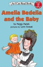 Amelia Bedelia and the Baby : Amelia Bedelia (HarperCollins) - Peggy Parish