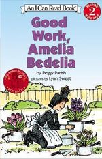 Good Work Amelia Bedilia : I Can Read Book. 2, Reading with Help - Peggy Parish