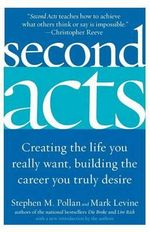 Second Acts : Creating the Life You Really Want, Building the Career You Truly Desire - Stephen M / LevinE Pollan