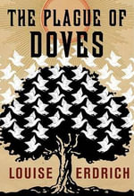 The Plague of Doves : A Hannah Ives Mystery - Louise Erdrich