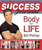 The Body for Life Success Journal : A 12-Week Workout Guide to Eternal Fitness - Bill Phillips