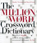 Million Word Crossword Dictionary : The World's Biggest, Newest, Most Complete Crossword Dictionary by Far - Stanley & Stark Newman