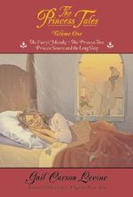 The Princess Tales, Volume I : The Fairy's Mistake/the Princess Test/Princess Sonora and the Long Sleep - Gail Carson Levine