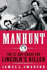 Manhunt : The 12-Day Chase for Lincoln's Killer - James L Swanson