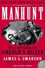 Manhunt : The Twelve-Day Chase for Lincoln's Killer - James L Swanson