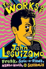 The Works of John Leguizamo : Freak, Spic-o-rama, Mambo Mouth and Sexaholic - John Leguizamo